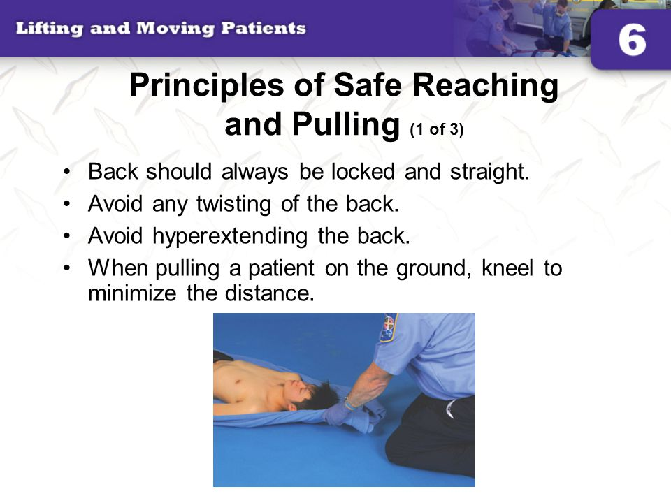 Principles of Safe Reaching and Pulling (1 of 3) Back should always be locked and straight. Avoid any twisting of the back. Avoid hyperextending the b
