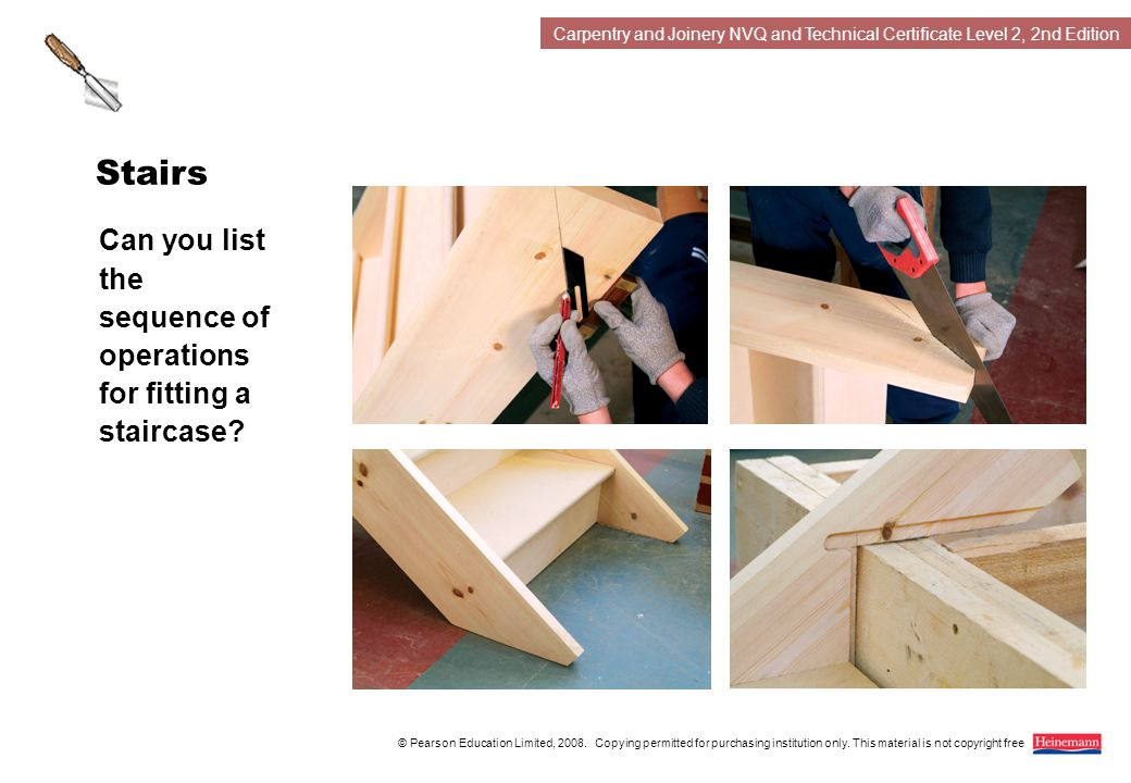 Carpentry and Joinery NVQ and Technical Certificate Level 2, 2nd Edition © Pearson Education Limited, 2008.