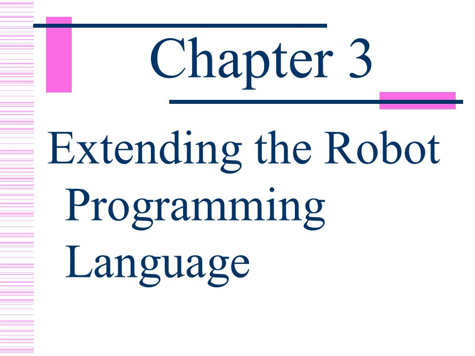 New Classes of Robots  The robot programming language permits the robot programmer to specify new classes of robots.