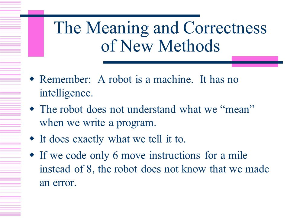 The Meaning and Correctness of New Methods  Remember: A robot is a machine.
