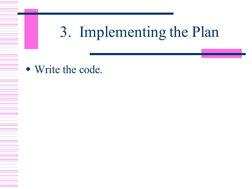 3. Implementing the Plan  Write the code.
