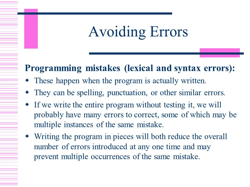 Avoiding Errors Programming mistakes (lexical and syntax errors):  These happen when the program is actually written.