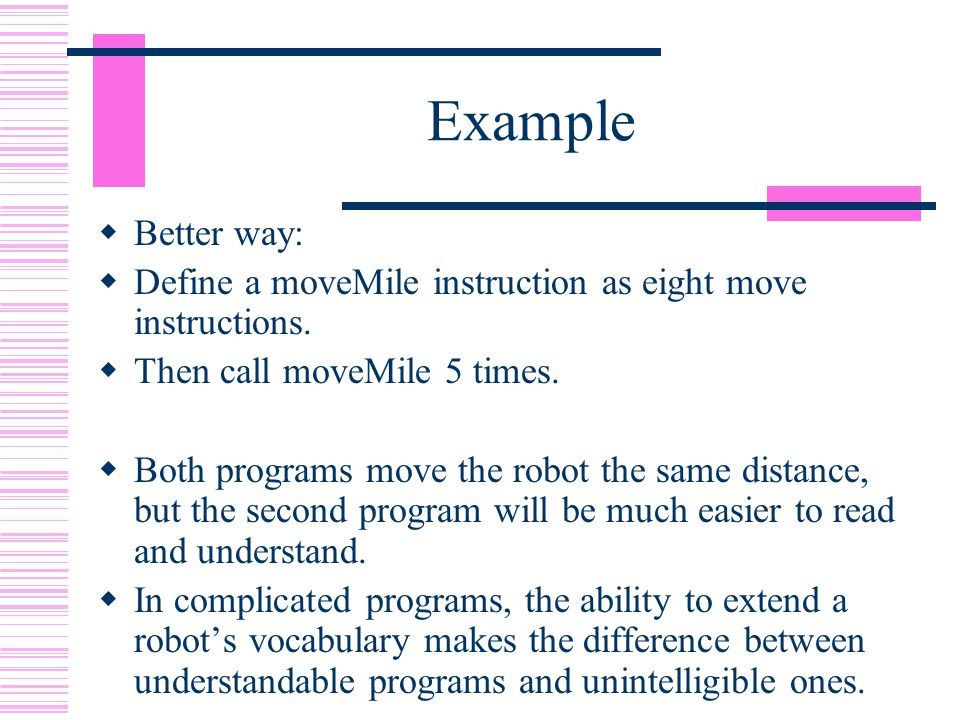 Example  Better way:  Define a moveMile instruction as eight move instructions.