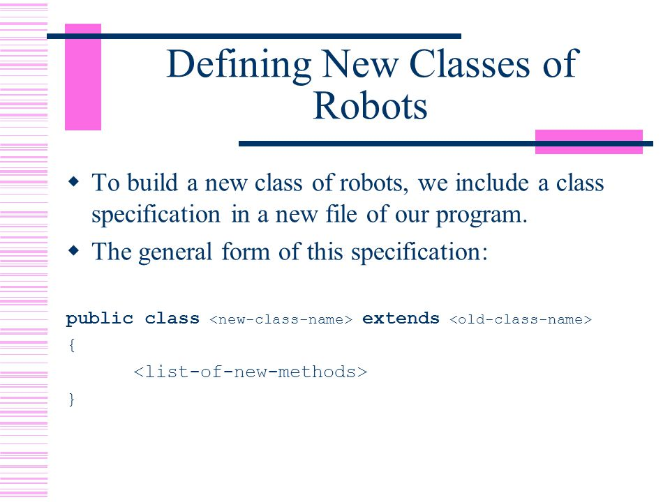 Defining New Classes of Robots  To build a new class of robots, we include a class specification in a new file of our program.