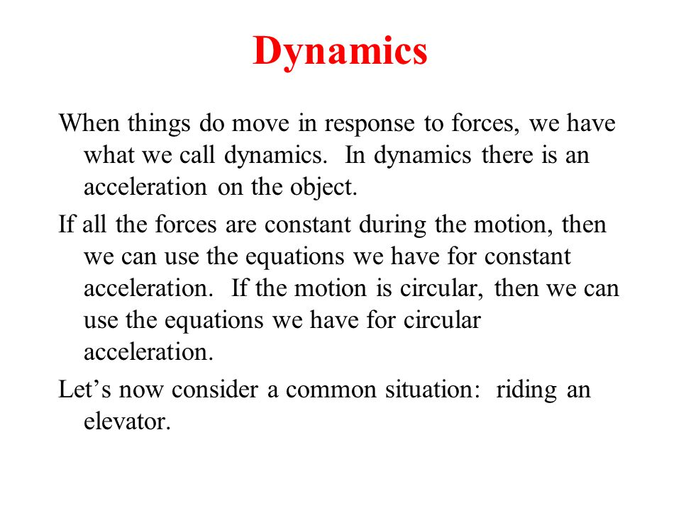 Dynamics When things do move in response to forces, we have what we call dynamics.