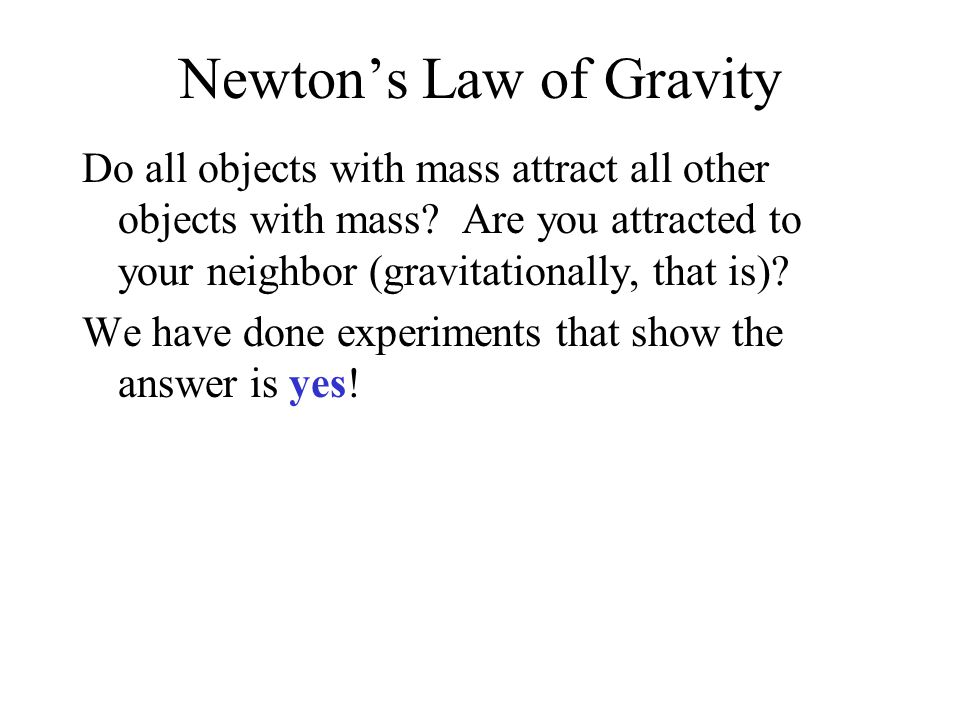 Newton's Law of Gravity Do all objects with mass attract all other objects with mass.