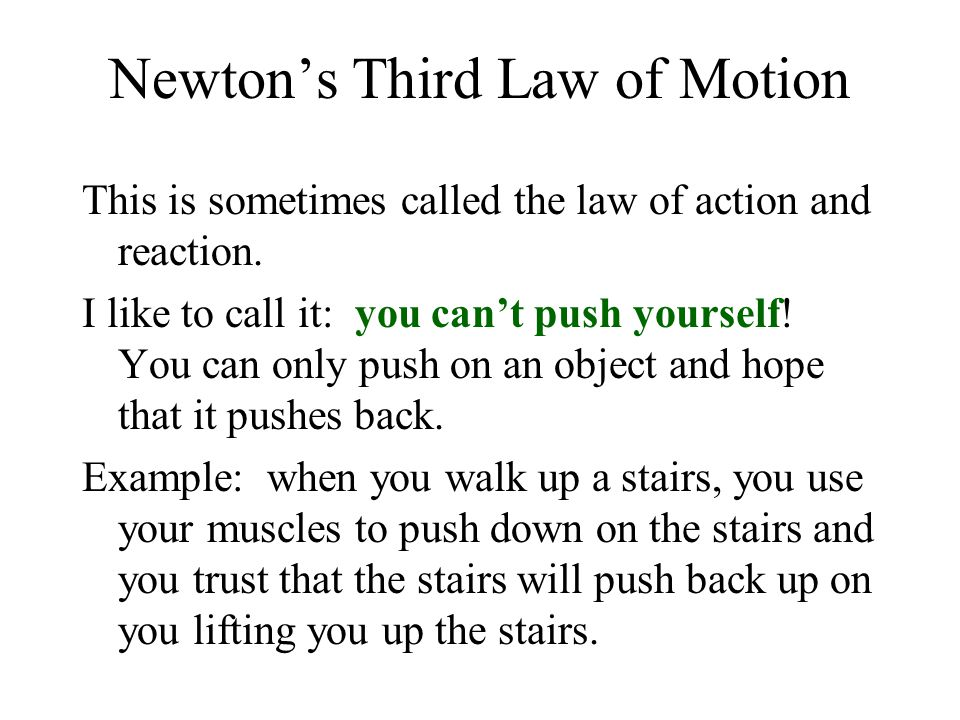 Newton's Third Law of Motion This is sometimes called the law of action and reaction.