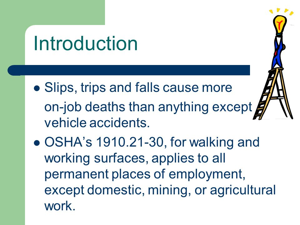 Introduction Slips, trips and falls cause more on-job deaths than anything except vehicle accidents.