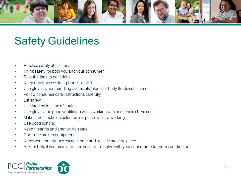 Safety Guidelines Practice safety at all times. Think safety for both you and your consumer.