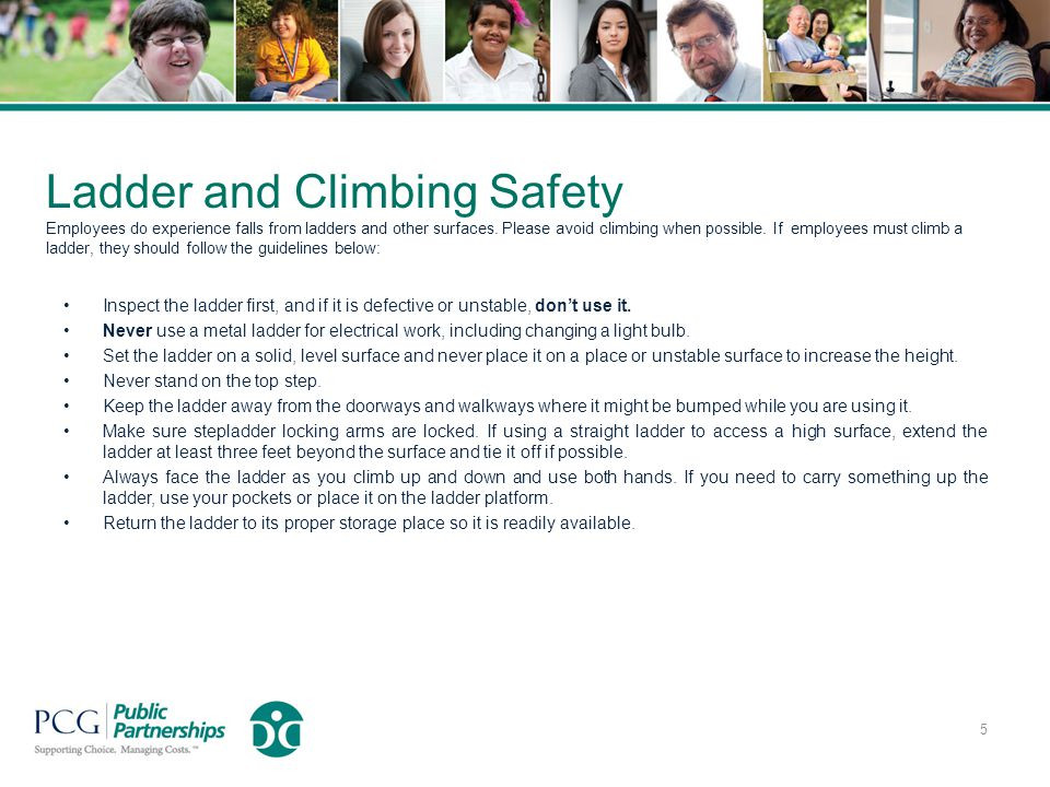 Ladder and Climbing Safety Employees do experience falls from ladders and other surfaces. Please avoid climbing when possible. If employees must climb