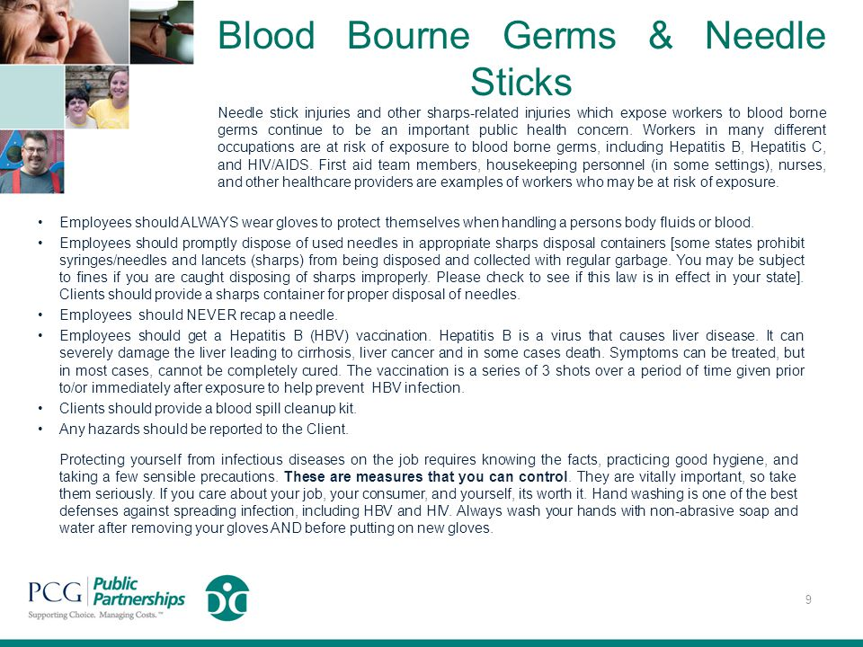 Blood Bourne Germs & Needle Sticks Needle stick injuries and other sharps-related injuries which expose workers to blood borne germs continue to be an