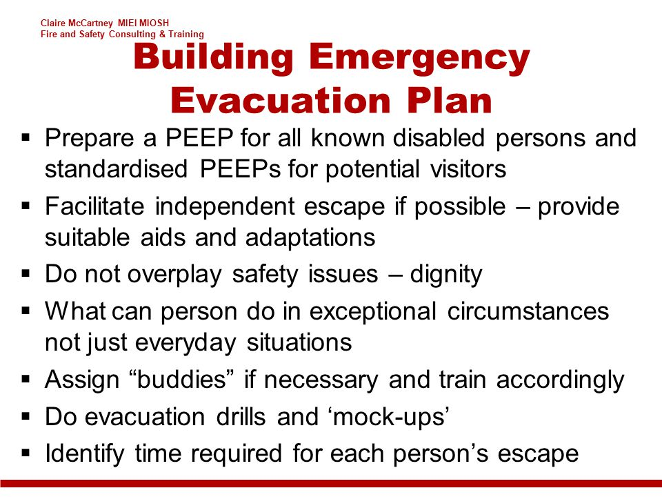 Claire McCartney MIEI MIOSH Fire and Safety Consulting & Training Building Emergency Evacuation Plan  Prepare a PEEP for all known disabled persons a