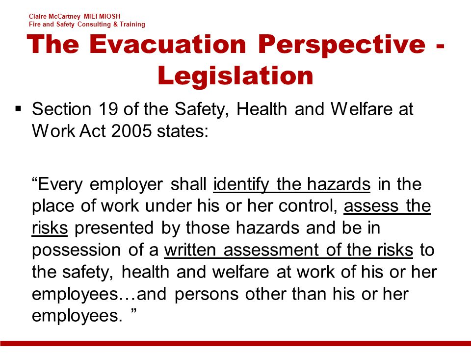 "Claire McCartney MIEI MIOSH Fire and Safety Consulting & Training  Section 19 of the Safety, Health and Welfare at Work Act 2005 states: ""Every emplo"