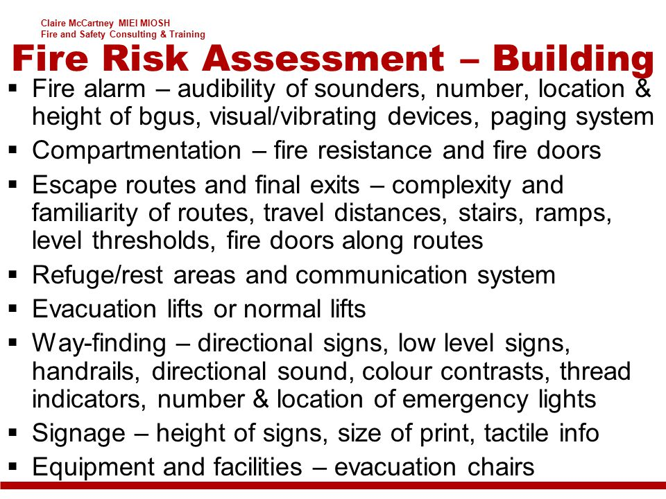 Claire McCartney MIEI MIOSH Fire and Safety Consulting & Training  Fire alarm – audibility of sounders, number, location & height of bgus, visual/vib