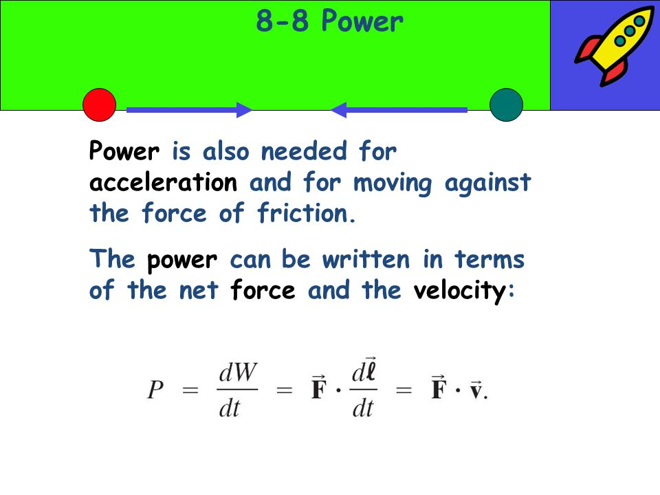 8-8 Power Power is also needed for acceleration and for moving against the force of friction.