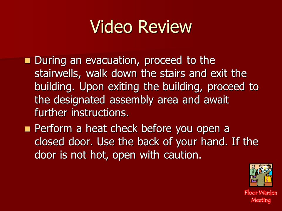 Video Review During an evacuation, proceed to the stairwells, walk down the stairs and exit the building.