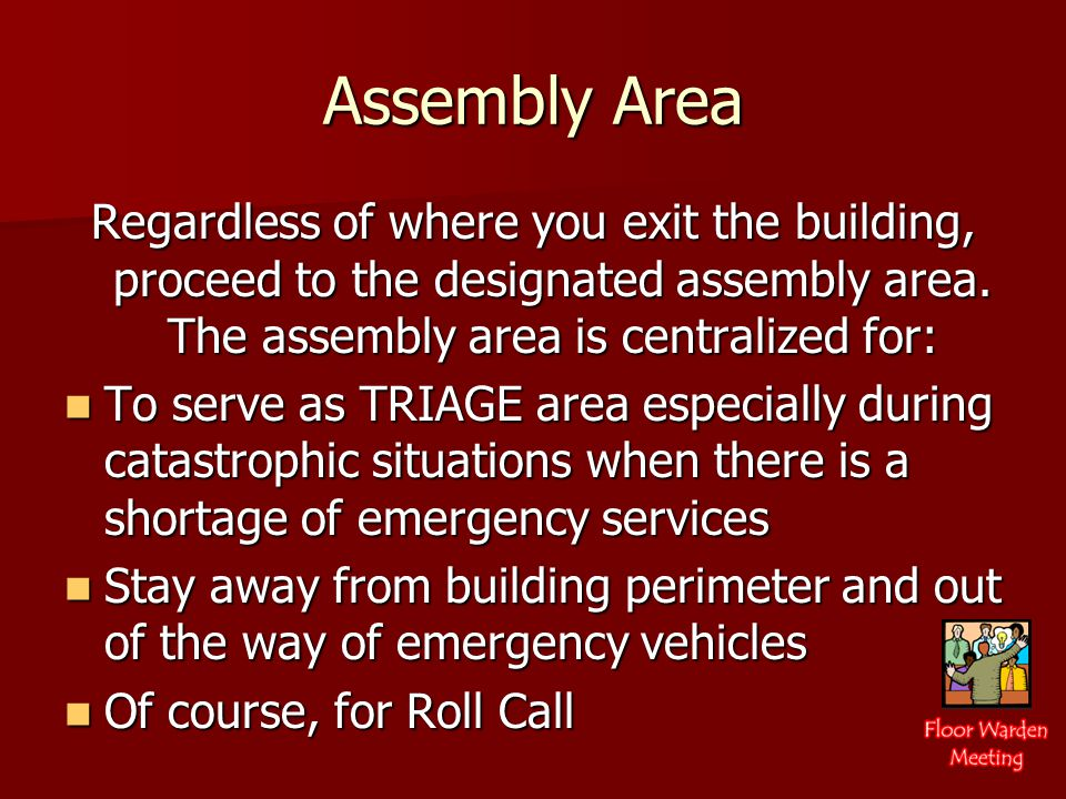 Assembly Area Regardless of where you exit the building, proceed to the designated assembly area.