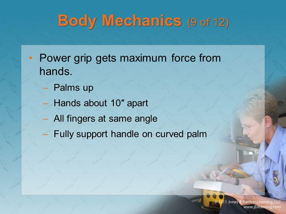 Body Mechanics (9 of 12) Power grip gets maximum force from hands.