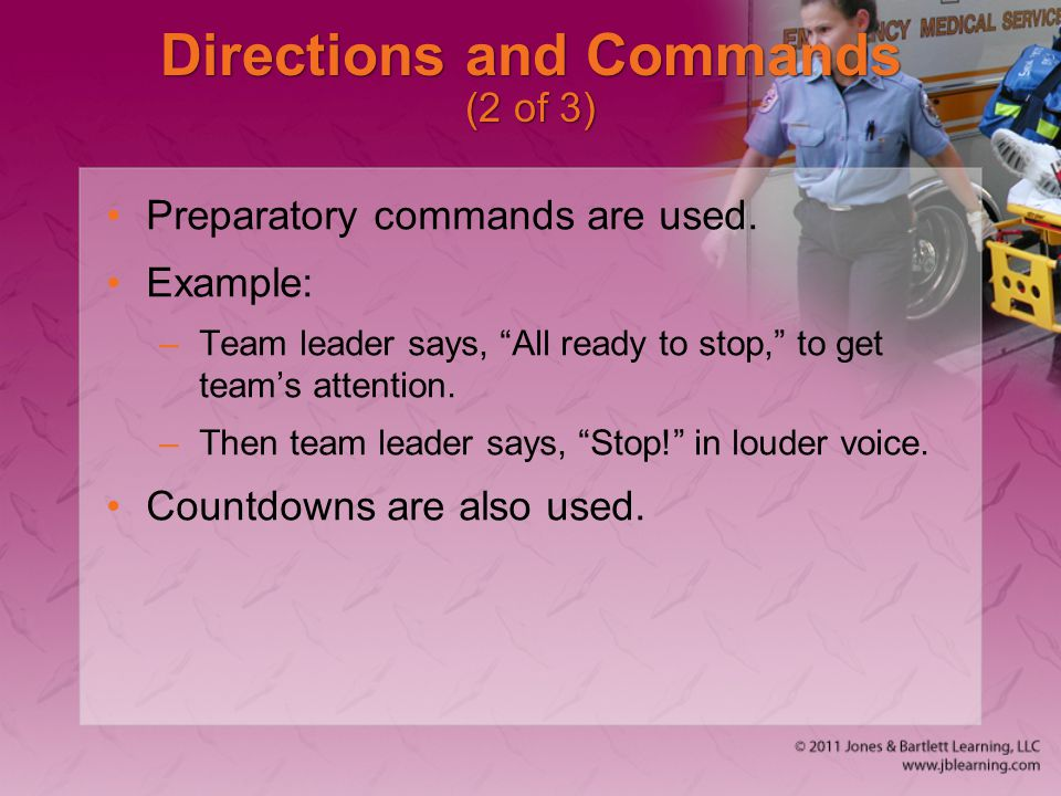 "Directions and Commands (2 of 3) Preparatory commands are used. Example: –Team leader says, ""All ready to stop,"" to get team's attention. –Then team l"