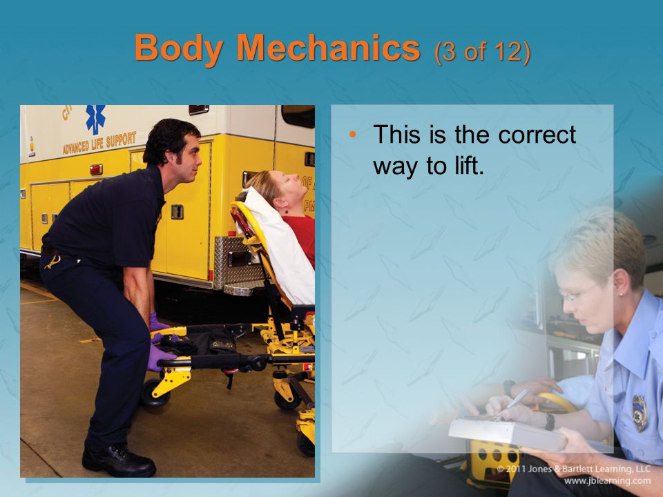 Body Mechanics (3 of 12) This is the correct way to lift.