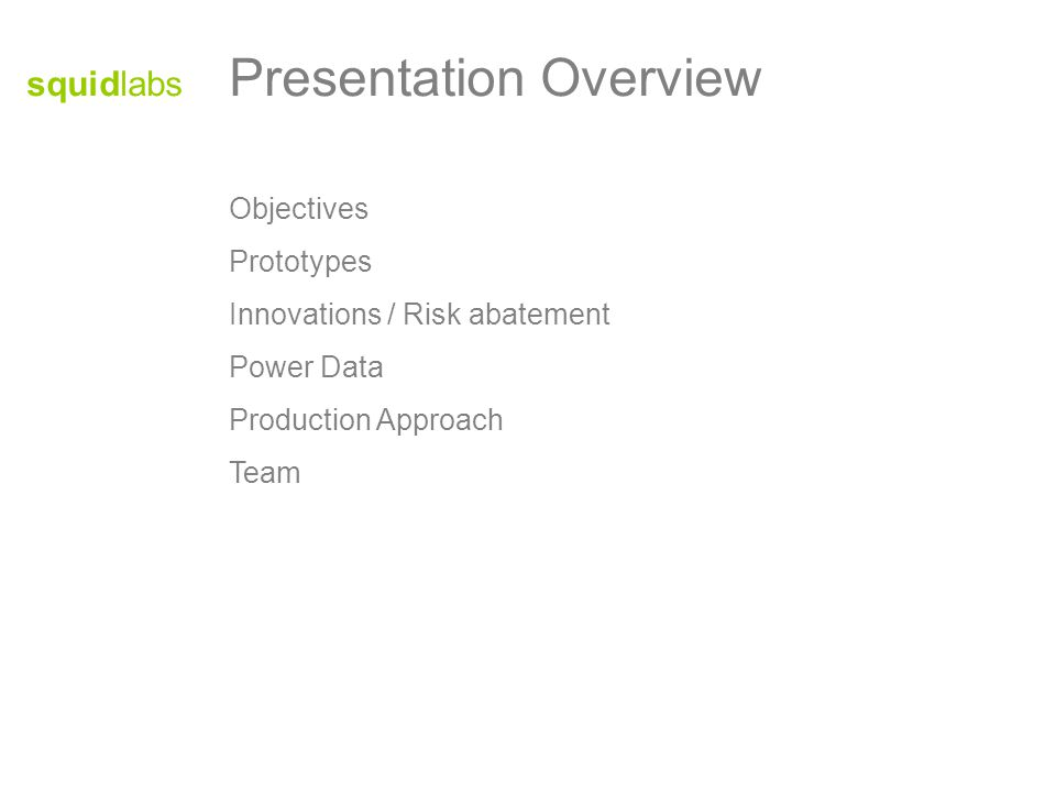 Objectives Prototypes Innovations / Risk abatement Power Data Production Approach Team Presentation Overview squidlabs