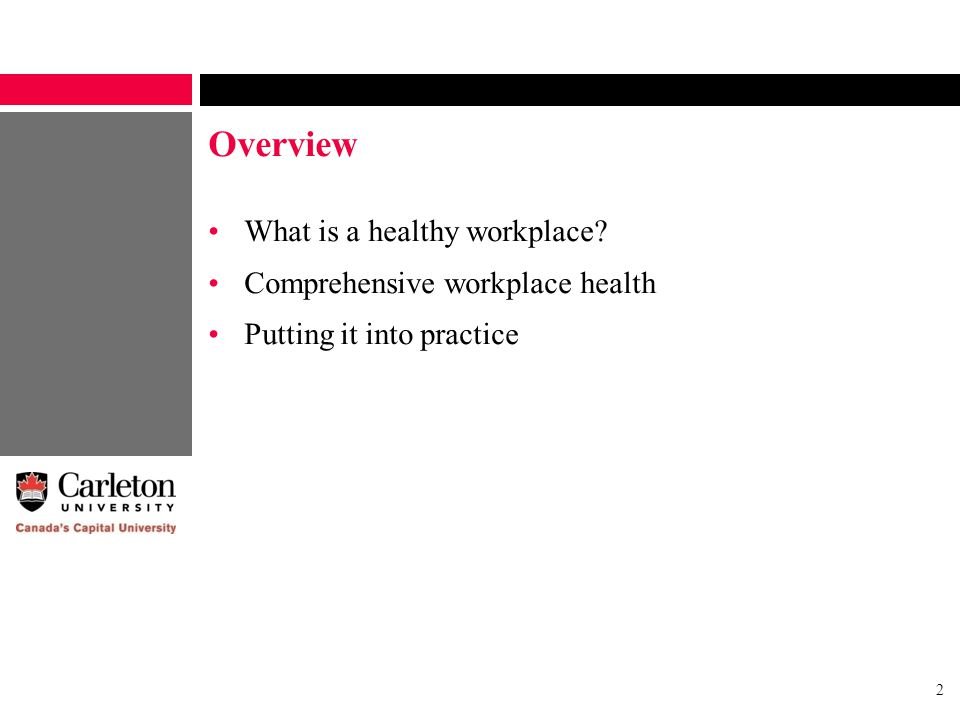 2 Overview What is a healthy workplace? Comprehensive workplace health Putting it into practice