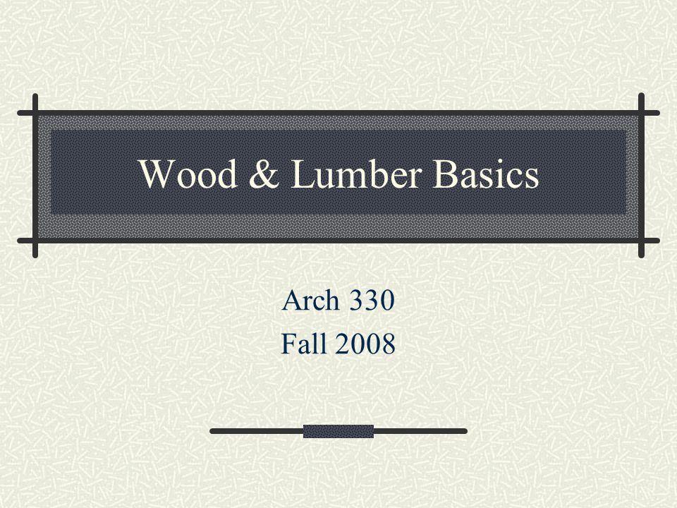 Wood & Lumber Basics Arch 330 Fall 2008
