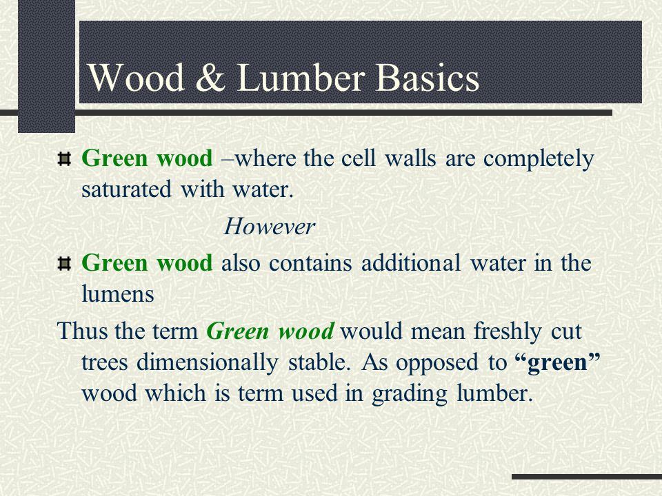 Green wood –where the cell walls are completely saturated with water.