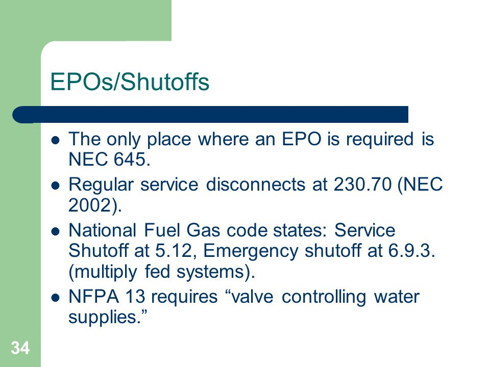 34 EPOs/Shutoffs The only place where an EPO is required is NEC 645.