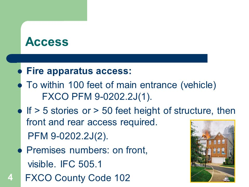 4 Access Fire apparatus access: To within 100 feet of main entrance (vehicle) FXCO PFM 9-0202.2J(1).