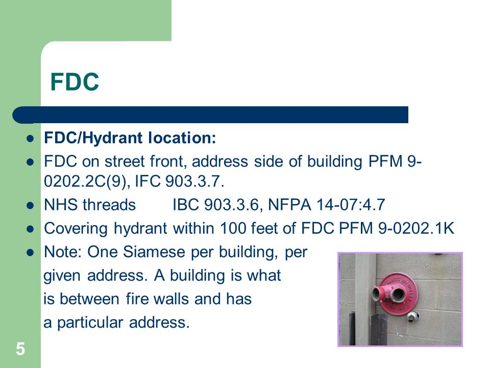 5 FDC FDC/Hydrant location: FDC on street front, address side of buildingPFM 9- 0202.2C(9), IFC 903.3.7.