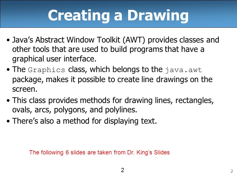 2 2 Creating a Drawing Java's Abstract Window Toolkit (AWT) provides classes and other tools that are used to build programs that have a graphical user interface.