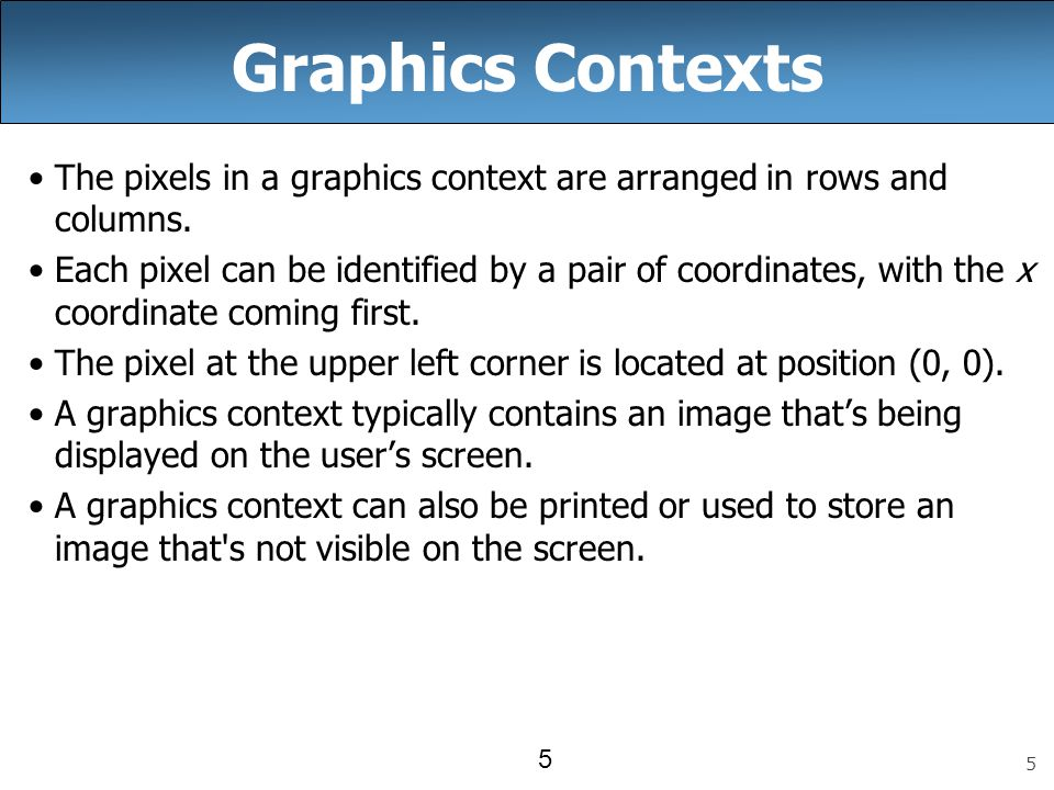 5 5 Graphics Contexts The pixels in a graphics context are arranged in rows and columns.