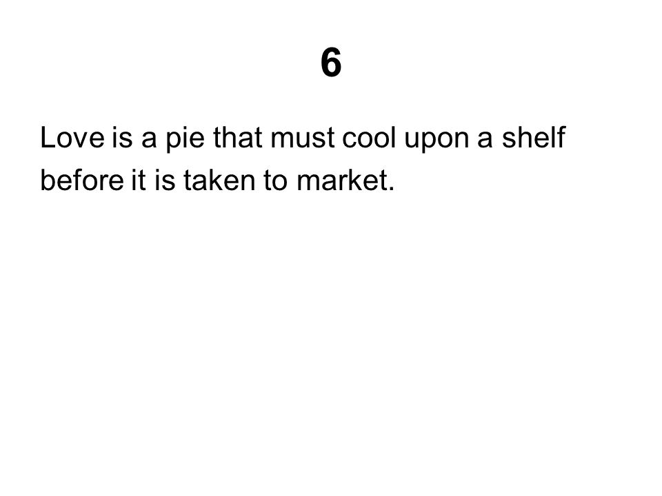 Answer Metaphor: love is compared to a pie without using the word like or as.
