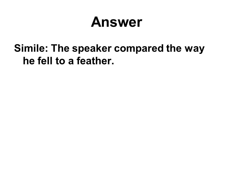 Answer Simile: The speaker compared the way he fell to a feather.