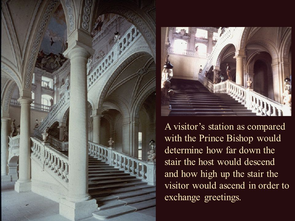 A visitor's station as compared with the Prince Bishop would determine how far down the stair the host would descend and how high up the stair the vis