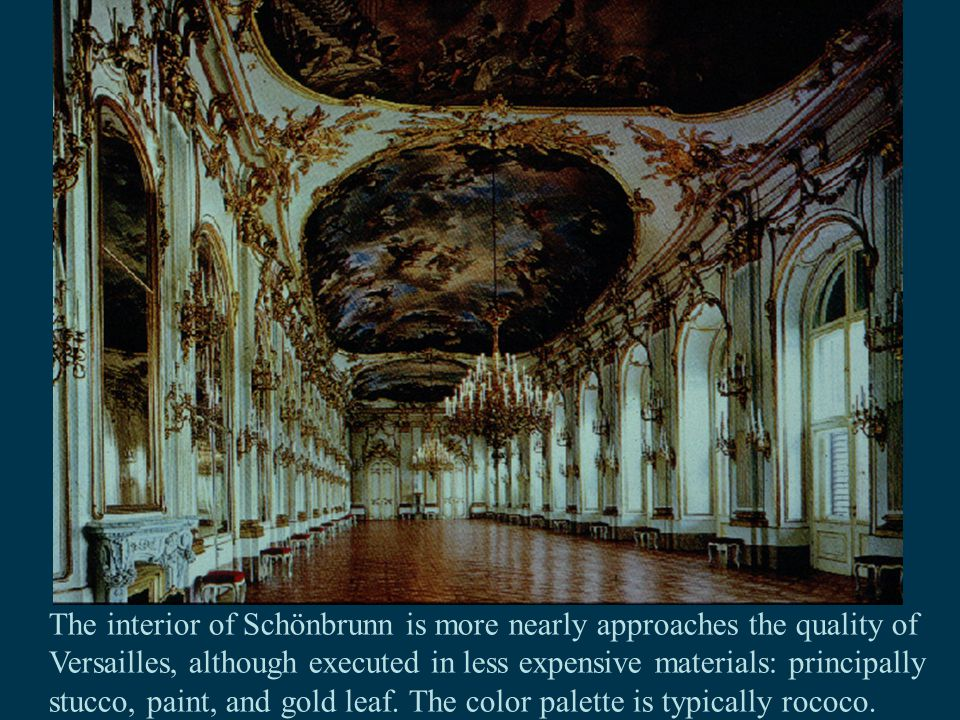 The interior of Schönbrunn is more nearly approaches the quality of Versailles, although executed in less expensive materials: principally stucco, pai