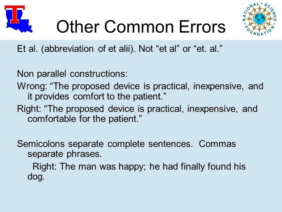 "Other Common Errors Et al. (abbreviation of et alii). Not ""et al"" or ""et. al."" Non parallel constructions: Wrong: ""The proposed device is practical, i"