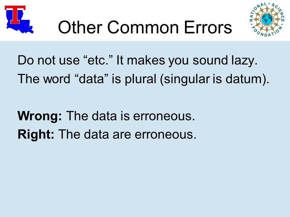 Other Common Errors Do not use etc. It makes you sound lazy.
