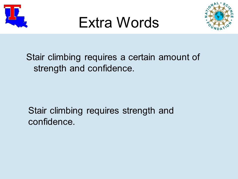Extra Words Stair climbing requires a certain amount of strength and confidence.
