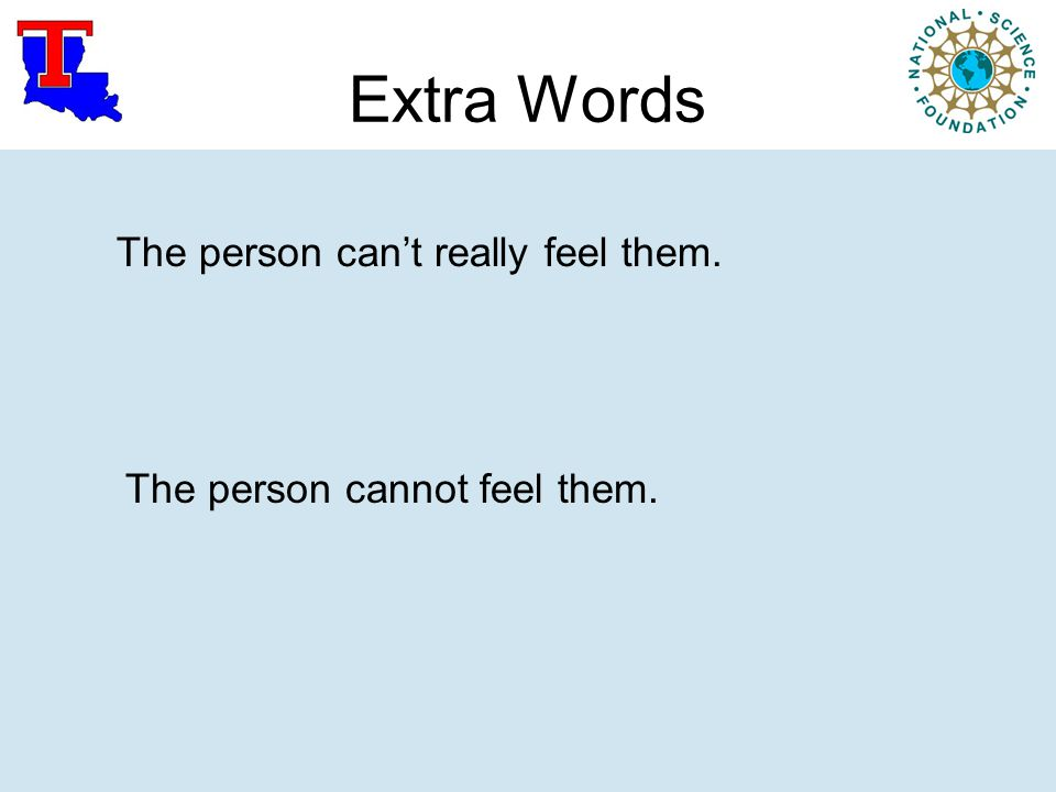 Extra Words The person can't really feel them. The person cannot feel them.