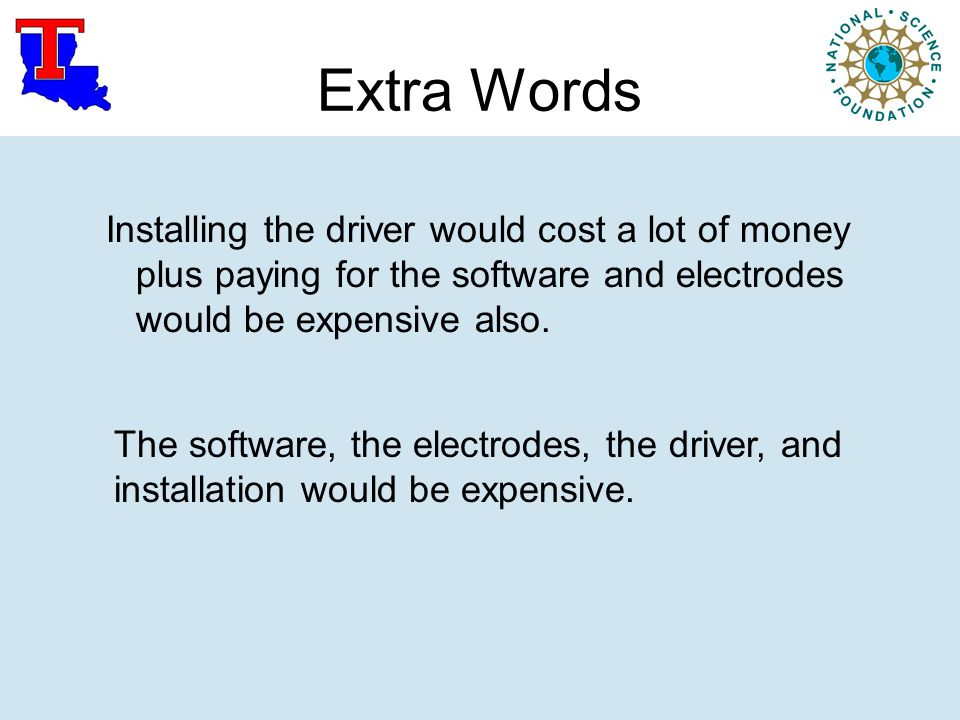 Extra Words Installing the driver would cost a lot of money plus paying for the software and electrodes would be expensive also.