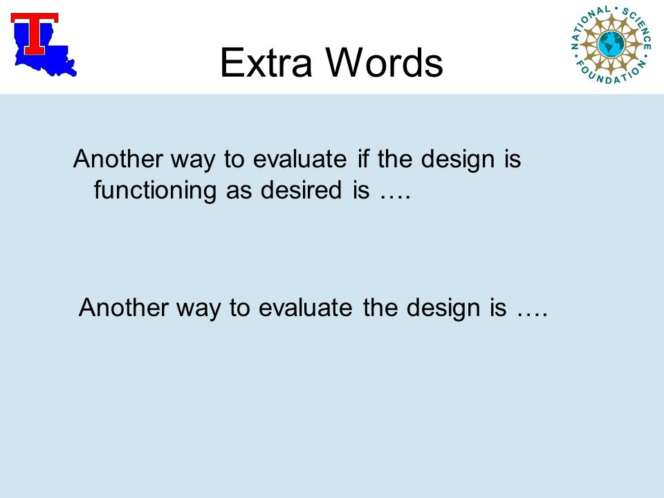 Extra Words Another way to evaluate if the design is functioning as desired is ….