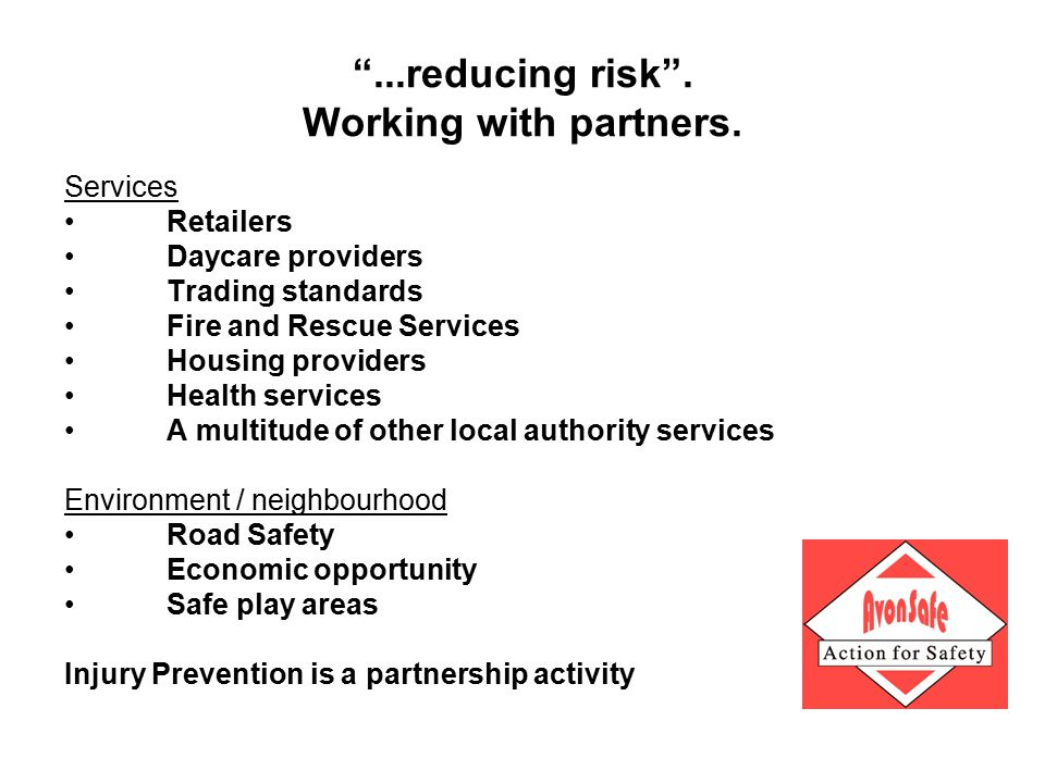"""...reducing risk"". Working with partners. Services Retailers Daycare providers Trading standards Fire and Rescue Services Housing providers Health se"