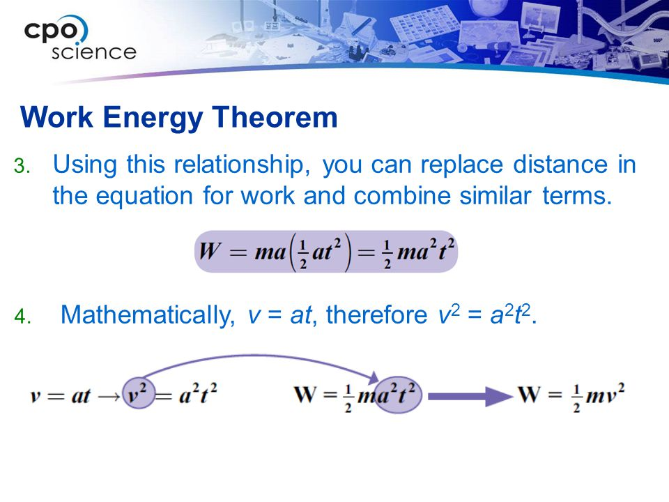 Work Energy Theorem  Using this relationship, you can replace distance in the equation for work and combine similar terms.
