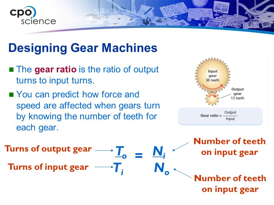 Designing Gear Machines The gear ratio is the ratio of output turns to input turns. You can predict how force and speed are affected when gears turn b