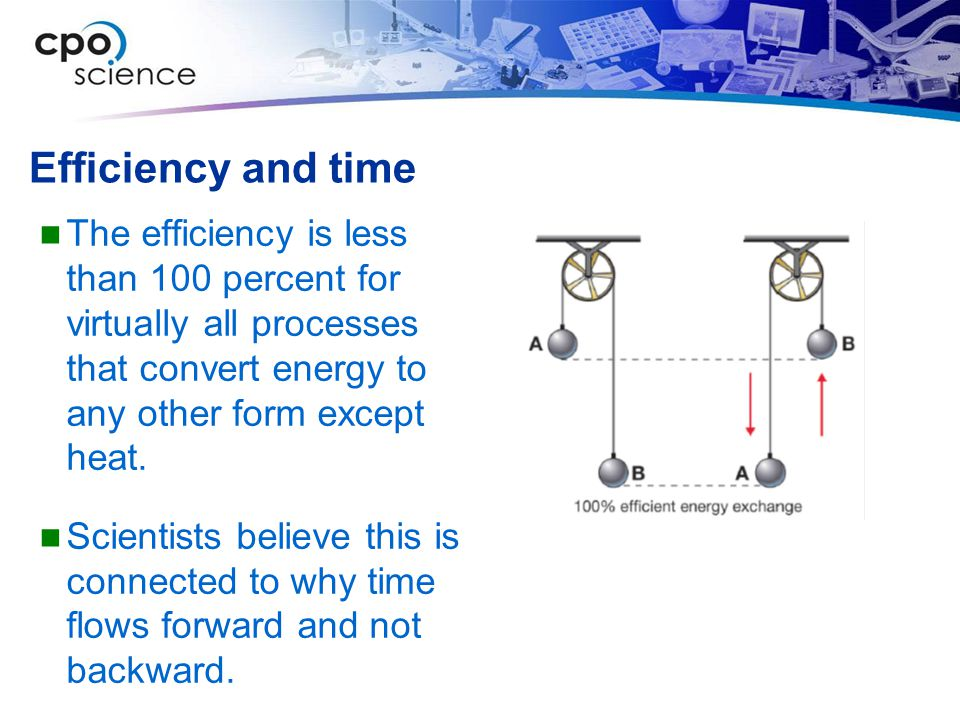Efficiency and time The efficiency is less than 100 percent for virtually all processes that convert energy to any other form except heat. Scientists