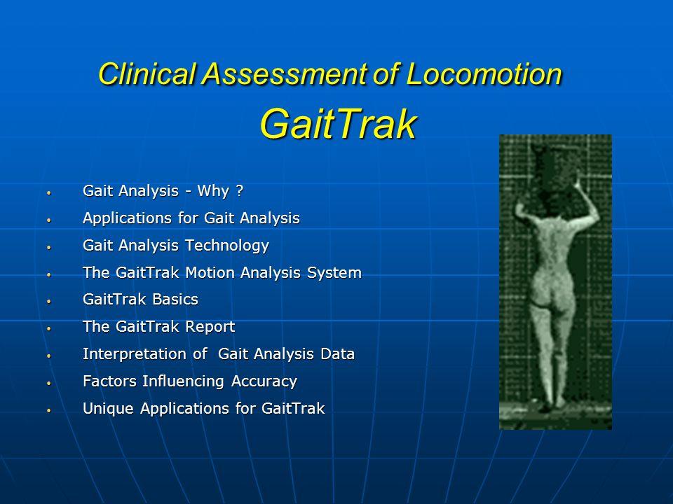 Clinical Assessment of Locomotion GaitTrak Gait Analysis - Why ? Gait Analysis - Why ? Applications for Gait Analysis Applications for Gait Analysis G