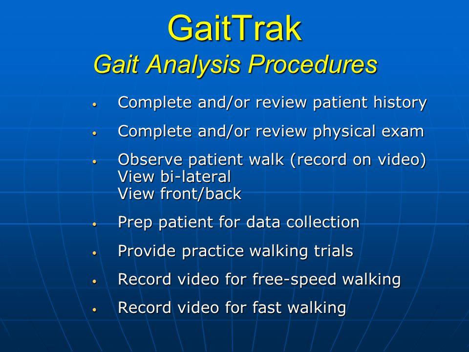GaitTrak Gait Analysis Procedures Complete and/or review patient history Complete and/or review patient history Complete and/or review physical exam C