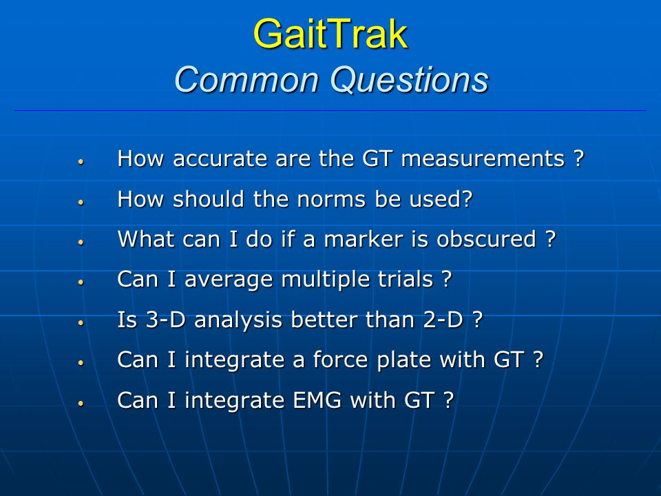 GaitTrak Common Questions How accurate are the GT measurements .